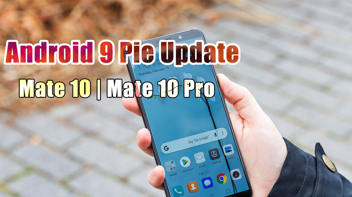 Download Android 9 Pie Update for Huawei Mate 10 and Mate 10 Pro